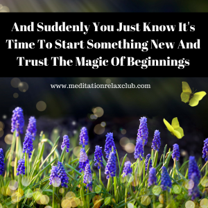 and-suddenly-you-just-know-its-time-to-start-something-new-and-trust-the-magic-of-new-beginnings-1